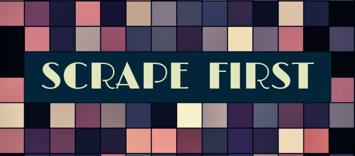 scrape first